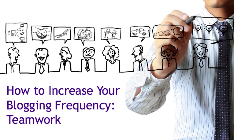 How to Increase Your Blogging Frequency: Teamwork