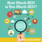 How Much SEO Is Too Much SEO?